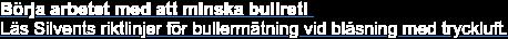 Börja arbetet med attminska bullret!   LäsSilvents riktlinjer för bullermätning vid blåsning med tryckluft.