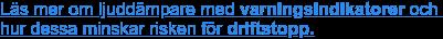 Läs mer om ljuddämpare med varningsindikatorer och  hur dessa minskar risken för driftstopp.