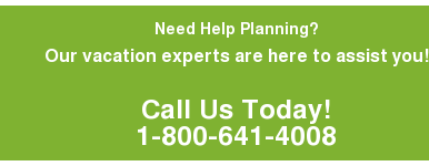 Need Help Planning? Our vacation experts are here to assist you!  Call Us Today! 1-800-641-4008