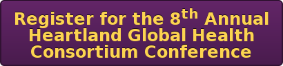 Register for the 8th Annual  Heartland Global Health  Consortium Conference