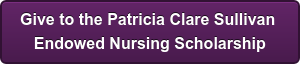 Give to the Patricia Clare Sullivan  Endowed Nursing Scholarship