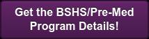 Get the BSHS/Pre-Med Program Details!