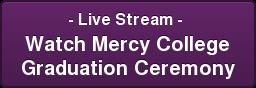 - Live Stream - Watch Mercy College GraduationCeremony