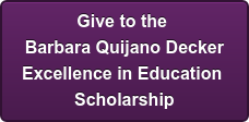 Give to the  Barbara Quijano Decker Excellence in Education  Scholarship