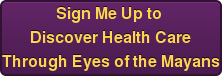 Sign Me Up to Discover Health Care Through Eyes of the Mayans