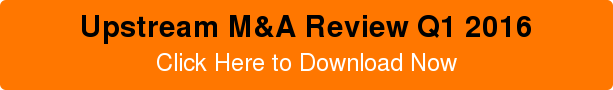 Upstream M&A Review Q1 2016 Click Here to Download Now