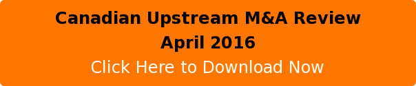 Canadian UpstreamM&A Review April2016 Click Here toDownload Now