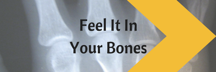 Feel it in your bones