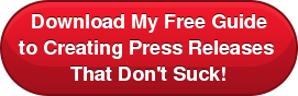Download My Free Guide  to Creating Press Releases  That Don't Suck!