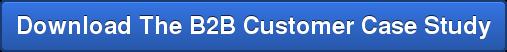Download The B2B Customer Case Study