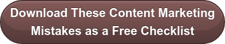 Download These Content Marketing Mistakes as a Free Checklist
