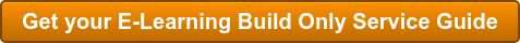 Get your E-Learning Build Only Service Guide
