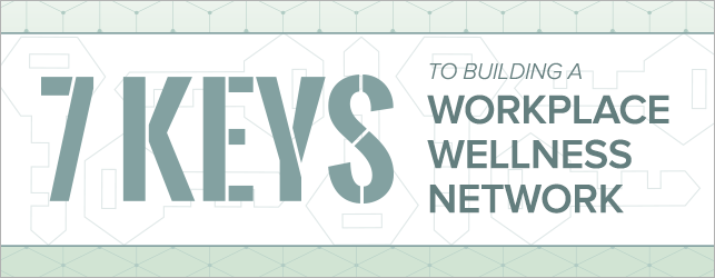 7 Keys to Building a Workplace Wellness Network