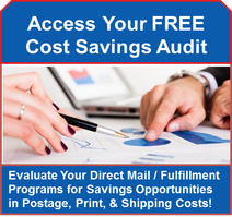 Click Here to Audit Your Current Direct Mail & Fulfillment Programs for Savings Opportunities!