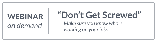 Webinar: Don't Get Screwed - Make Sure You Know Who Is Working on Your Jobs