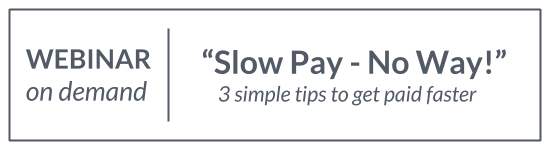 Webinar: Slow Pay, No Way - 3 Simple Tips to Get Paid Faster
