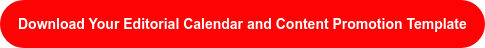 Download Your Editorial Calendar and Content Promotion Template