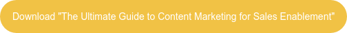 """Download """"The Ultimate Guide to Content Marketing for Sales Enablement"""""""