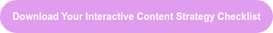Download Your Interactive Content Strategy Checklist