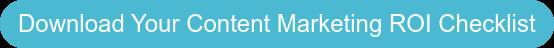 Download Your Content Marketing ROI Checklist