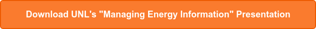 "Download UNL's ""Managing Energy Information"" Presentation"
