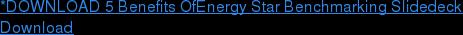 *DOWNLOAD 5 Benefits OfEnergy Star Benchmarking Slidedeck Download