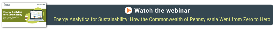 Watch the Webinar: Energy Analytics Energy Analytics for Sustainability: How the Commonwealth of Pennsylvania Went from Zero to Hero