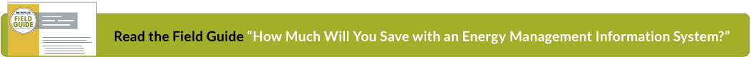 """Read the Field Guide """"How Much Will You Save with an Energy Management Information System?"""""""