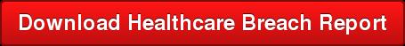 Download Healthcare Breach Report