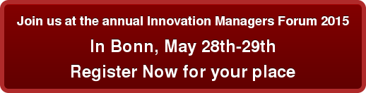 Join us at the annual Innovation Managers Forum 2015 In Bonn, May 28th-29th Register Now for your place