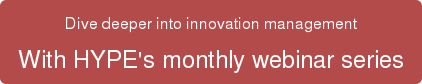 Dive deeper into innovation management With HYPE's monthly webinar series