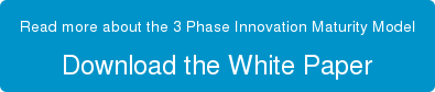 Read more about the 3 Phase Innovation Maturity Model Download the White Paper