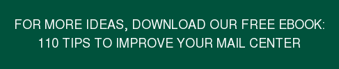 For more ideas, download our free eBook: 110 Tips toImprove Your Mail Center