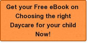 Get your Free eBook on  Choosing the right Daycare for your child Now!