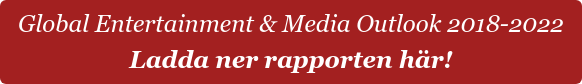 Global Entertainment & Media Outlook 2018-2022 Ladda ner rapporten här!