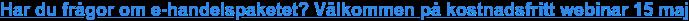 Har du frågor om e-handelspaketet? Välkommen på kostnadsfritt webinar 15 maj