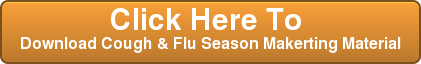 Click Here To  Download Cough & Flu Season Makerting Material