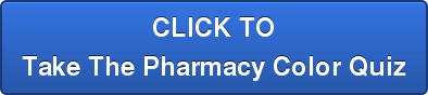 CLICK TO Take The Pharmacy Color Quiz