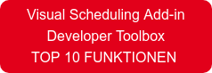 Visual Scheduling Add-in Developer Toolbox TOP 10FUNKTIONEN