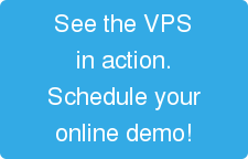 See the VPS in action. Schedule your online demo!