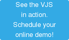 See the VJS in action. Schedule your online demo!