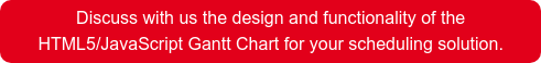 Discuss with usthedesign and functionality of the HTML5/JavaScript Gantt Chart for your scheduling solution.
