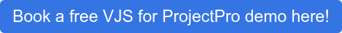 Book a free VJS for Project Pro demo here!