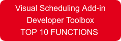 Visual Scheduling Add-in Developer Toolbox TOP 10 FUNCTIONS