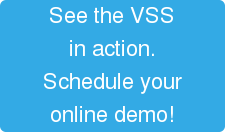 See the VSS in action. Schedule your online demo!