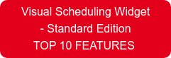 Visual Scheduling Widget - Standard Edition TOP 10 FEATURES
