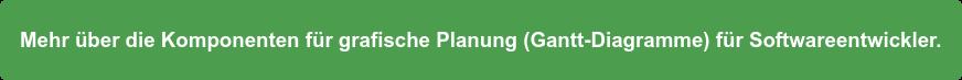 Mehr über die Komponenten für grafische Planung (Gantt-Diagramme) für  Softwareentwickler.