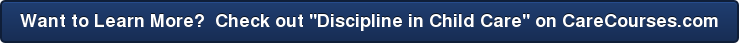 """Want to Learn More? Check out """"Discipline in Child Care"""" on CareCourses.com"""