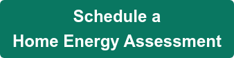 Schedule a  Home Energy Assessment