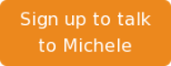 Sign up to talk to Michele